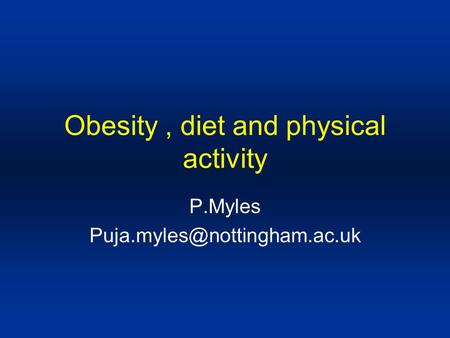 Obesity, diet and physical activity P.Myles