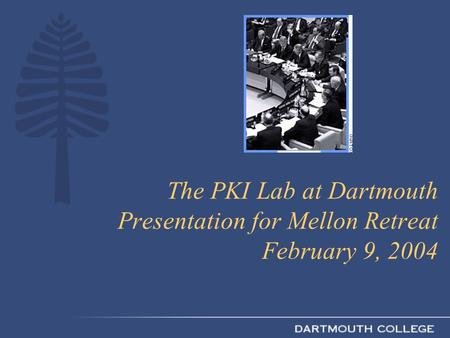 The PKI Lab at Dartmouth Presentation for Mellon Retreat February 9, 2004.