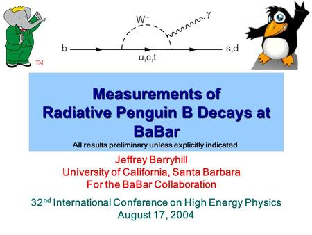 Measurements of Radiative Penguin B Decays at BaBar Jeffrey Berryhill University of California, Santa Barbara For the BaBar Collaboration 32 nd International.