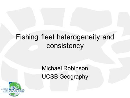 Fishing fleet heterogeneity and consistency Michael Robinson UCSB Geography.