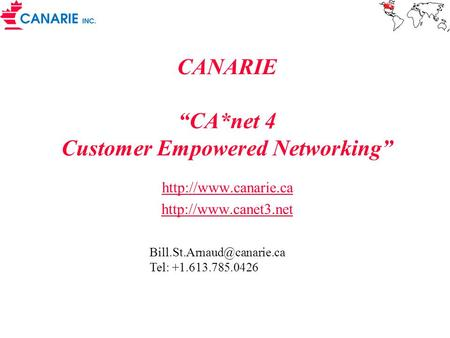"CANARIE ""CA*net 4 Customer Empowered Networking""   Tel: +1.613.785.0426."