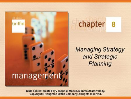 Slide content created by Joseph B. Mosca, Monmouth University. Copyright © Houghton Mifflin Company. All rights reserved. 8 Managing Strategy and Strategic.