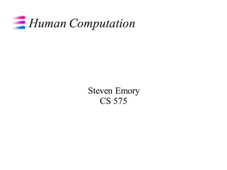 Human Computation Steven Emory CS 575. Overview What is Human Computation? History of Human Computation Examples of Human Computation Bad Example Good.