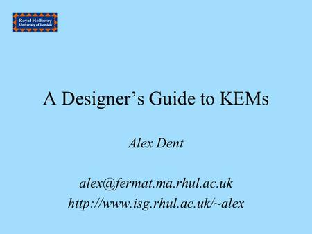 A Designer's Guide to KEMs Alex Dent