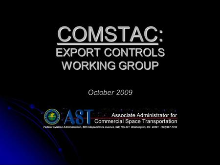 COMSTAC: EXPORT CONTROLS WORKING GROUP COMSTAC: EXPORT CONTROLS WORKING GROUP October 2009.