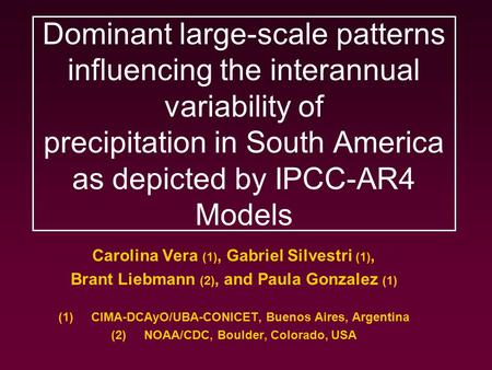 Dominant large-scale patterns influencing the interannual variability of precipitation in South America as depicted by IPCC-AR4 Models Carolina Vera (1),