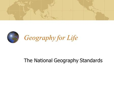 Geography for Life The National Geography Standards.