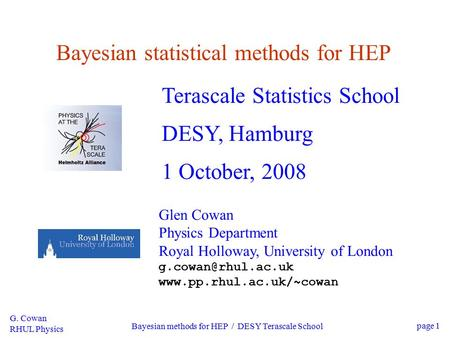 G. Cowan RHUL Physics Bayesian methods for HEP / DESY Terascale School page 1 Bayesian statistical methods for HEP Terascale Statistics School DESY, Hamburg.