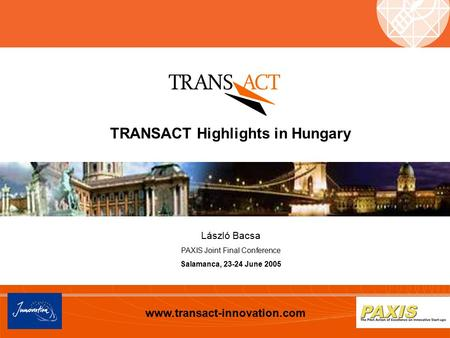 Www.transact-innovation.com TRANSACT Highlights in Hungary László Bacsa PAXIS Joint Final Conference Salamanca, 23-24 June 2005.