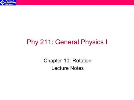 Phy 211: General Physics I Chapter 10: Rotation Lecture Notes.