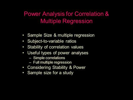 Power Analysis for Correlation & Multiple Regression Sample Size & multiple regression Subject-to-variable ratios Stability of correlation values Useful.