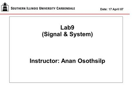 Lab9 (Signal & System) Instructor: Anan Osothsilp Date: 17 April 07.