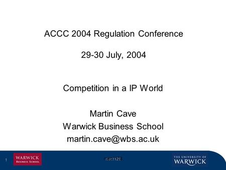 1 mec1128 1 ACCC 2004 Regulation Conference 29-30 July, 2004 Competition in a IP World Martin Cave Warwick Business School