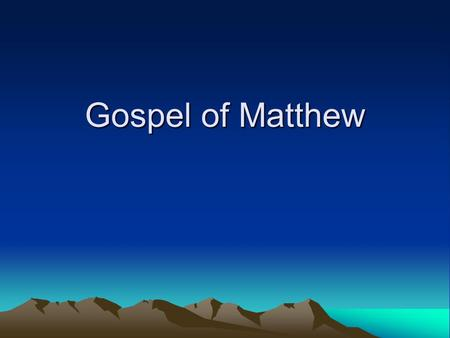 Gospel of Matthew. Matthew's Gospel… Known as the first Gospel. Mark was written first, but Matthew appears in the Bible first. –Early Christians believed.