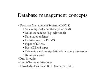 Database management concepts Database Management Systems (DBMS) An example of a database (relational) Database schema (e.g. relational) Data independence.