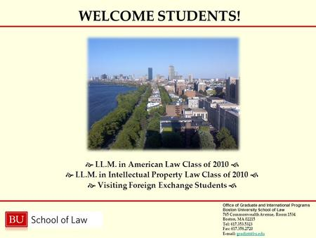 Office of Graduate and International Programs Boston University School of Law 765 Commonwealth Avenue, Room 1534 Boston, MA 02215 Tel: 617.353.5323 Fax: