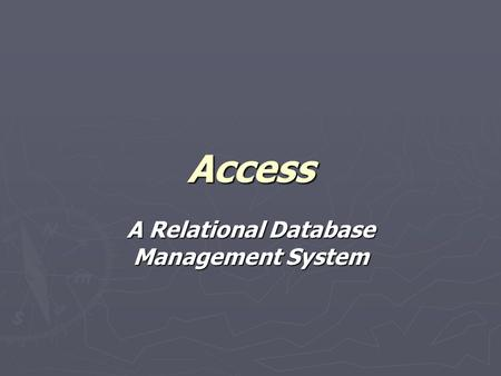 Access A Relational Database Management System. Prof. Leighton2 Database ► A database is a collection of data that's related to a particular topic ► A.