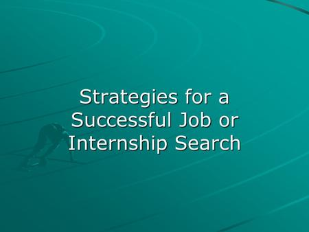 Strategies for a Successful Job or Internship Search.