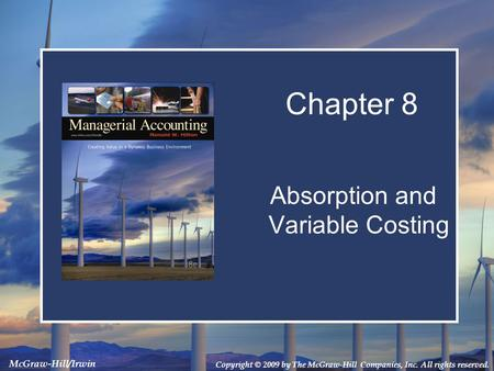 Copyright © 2009 by The McGraw-Hill Companies, Inc. All rights reserved. McGraw-Hill/Irwin Absorption and Variable Costing Chapter 8.