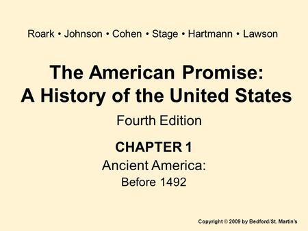 The American Promise: A History of the United States Fourth Edition CHAPTER 1 Ancient America: Before 1492 Copyright © 2009 by Bedford/St. Martin's Roark.