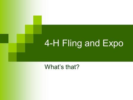 4-H Fling and Expo What's that?. Pre-enter your projects Quilts or sewing projects Decorated duds Baked goods Photography Place settings Decorated cake/cupcakes.