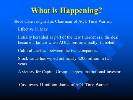 What is Happening? Steve Case resigned as Chairman of AOL Time Warner.