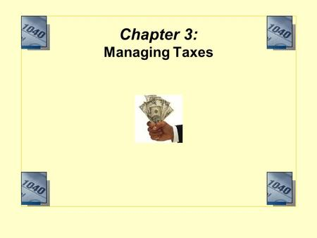Chapter 3: Managing Taxes. Objectives Explain how taxes are administered and classified. Describe the concept of the marginal tax rate. Determine who.