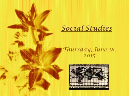 Social StudiesThursday, June 18, 2015Thursday, June 18, 2015.