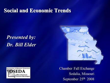 Social and Economic Trends Presented by: Dr. Bill Elder Chamber Fall Exchange Sedalia, Missouri September 25 th 2008.