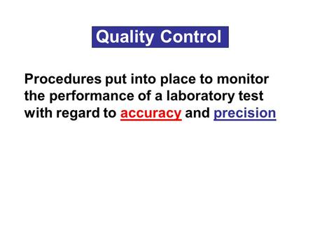 Quality Control Procedures put into place to monitor the performance of a laboratory test with regard to accuracy and precision.