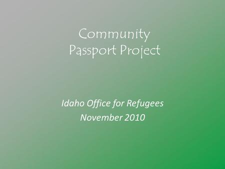 Community Passport Project Idaho Office for Refugees November 2010.