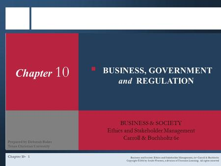 Chapter 10-1 Chapter 10 BUSINESS & SOCIETY Ethics and Stakeholder Management Carroll & Buchholtz 6e Business and Society: Ethics and Stakeholder Management,