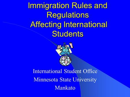 Immigration Rules and Regulations Affecting International Students International Student Office Minnesota State University Mankato.