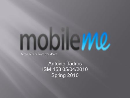 Antoine Tadros ISM 158 05/04/2010 Spring 2010 Now offers find my iPad.