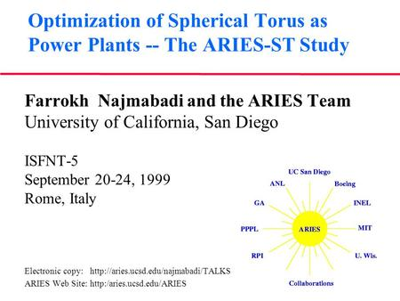 Optimization of Spherical Torus as Power Plants -- The ARIES-ST Study Farrokh Najmabadi and the ARIES Team University of California, San Diego ISFNT-5.