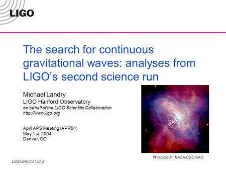 The search for continuous gravitational waves: analyses from LIGO's second science run Michael Landry LIGO Hanford Observatory on behalf of the LIGO.