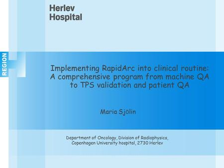 Implementing RapidArc into clinical routine: A comprehensive program from machine QA to TPS validation and patient QA Maria Sj ö lin Department of Oncology,