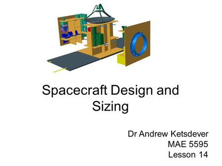 Spacecraft Design and Sizing Dr Andrew Ketsdever MAE 5595 Lesson 14.