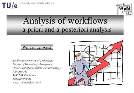 1 Analysis of workflows a-priori and a-posteriori analysis Wil van der Aalst Eindhoven University of Technology Faculty of Technology Management Department.