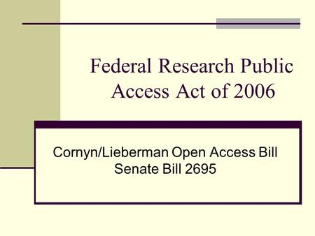 Federal Research Public Access Act of 2006 Cornyn/Lieberman Open Access Bill Senate Bill 2695.