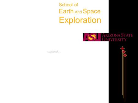 School of Earth And Space Exploration. A New Approach to Earth and Space Research and Education We embrace the importance of technology development –