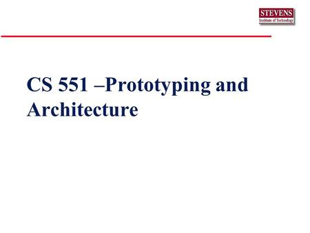 CS 551 –Prototyping and Architecture