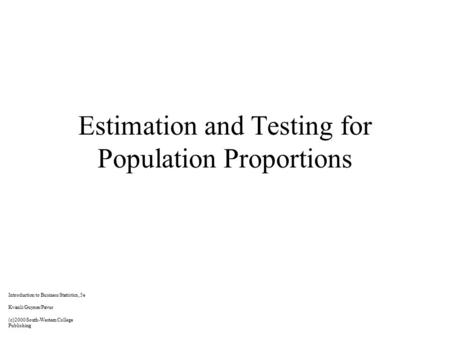 Estimation and Testing for Population Proportions Introduction to Business Statistics, 5e Kvanli/Guynes/Pavur (c)2000 South-Western College Publishing.