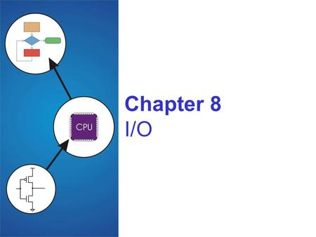 Chapter 8 I/O. Copyright © The McGraw-Hill Companies, Inc. Permission required for reproduction or display. 8-2 I/O: Connecting to Outside World So far,