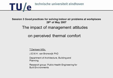 Session 3 Good practices for solving indoor air problems at workplaces 29 th of May 2007 The impact of management attitudes on perceived thermal comfort.