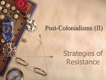 Post-Colonialisms (II) Strategies of Resistance. Post-Colonialism: Major Issues 1.Colonialisms – Definition – Orientalism & Lit. examples of Colonialism.