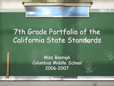 7th Grade Portfolio of the California State Standards Miss Boenigk Columbus Middle School 2006-2007 Miss Boenigk Columbus Middle School 2006-2007.