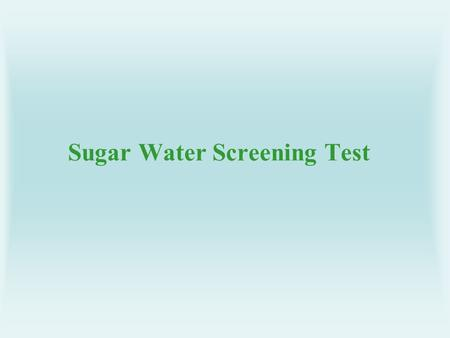 Sugar Water Screening Test