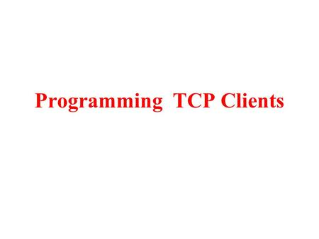 Programming TCP Clients. InetAddress Class An IP address identifies uniquely a host in the internet, which consists of 4 numbers (1 byte each one) in.