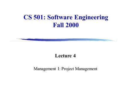 CS 501: Software Engineering Fall 2000 Lecture 4 Management I: Project Management.